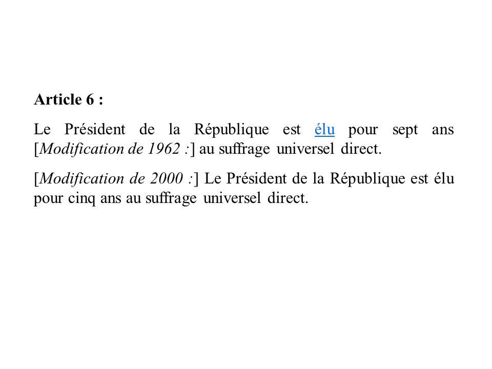 Article 6 : Le Président de la République est élu pour sept ans [Modification de 1962 :] au suffrage universel direct.